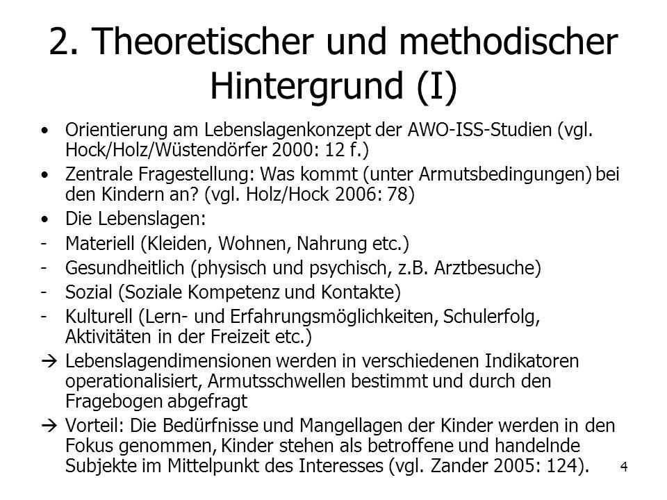 4 2. Theoretischer und methodischer Hintergrund (I) Orientierung am Lebenslagenkonzept der AWO-ISS-Studien (vgl. Hock/Holz/Wüstendörfer 2000: 12 f.) Z