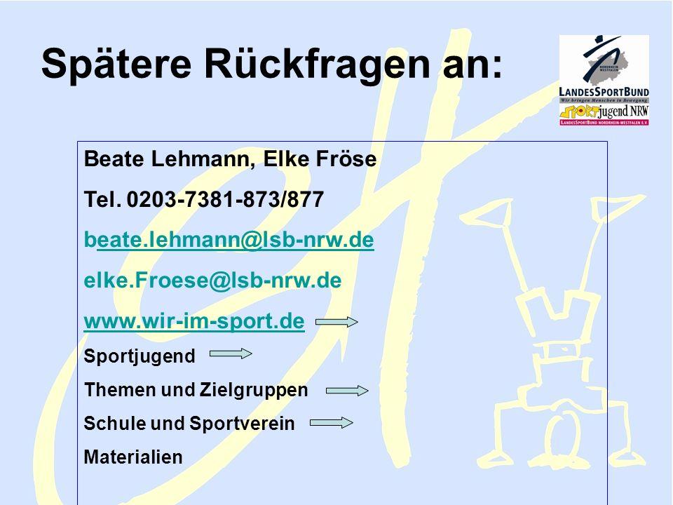 Sportjugend NRW Lehmann FV Februar 2006 Sporthelfer 9 Spätere Rückfragen an: Beate Lehmann, Elke Fröse Tel. 0203-7381-873/877 beate.lehmann@lsb-nrw.de