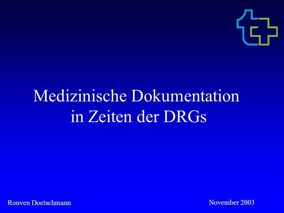 Rouven Doetschmann November 2003 Aspekte der Dokumentation medizinische Dokumentation Dokumentation in rechtlicher Hinsicht Dokumentation als Mittel der Abrechnung