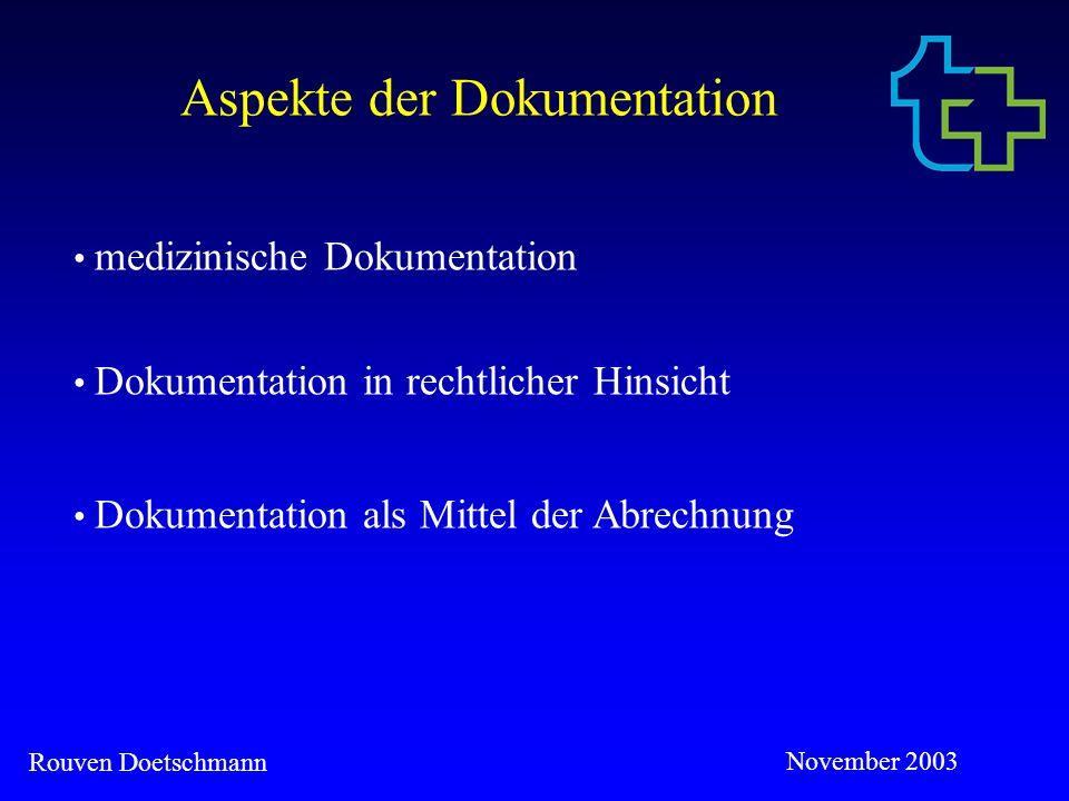 Rouven Doetschmann November 2003 Medizinische Dokumentation I ist unverzichtbar für die ordnungsgemäße Versorgung des Patienten.
