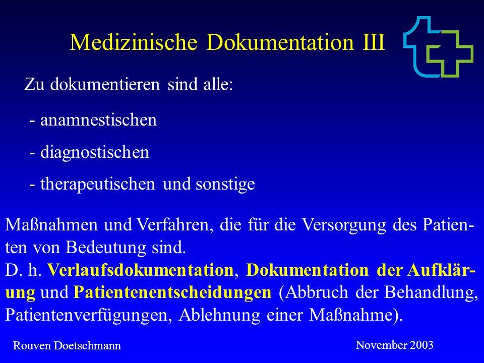 Rouven Doetschmann November 2003 Die rechtliche Seite Eine unzulängliche, lückenhafte oder gar unterlassene Dokumentation kann zu Beweiserleichterungen bis hin zur Beweislastumkehr zugunsten des Patienten führen.