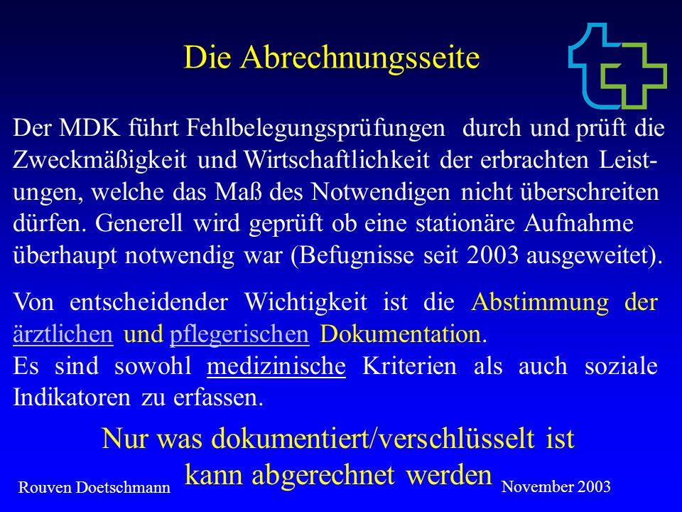 Rouven Doetschmann November 2003 Fazit Eine Dokumentation, die alle am Patienten festgestellten Erkrankungen und sämtliche erbrachten Leistungen bein- haltet, deckt automatisch die geforderten Aspekte ab.