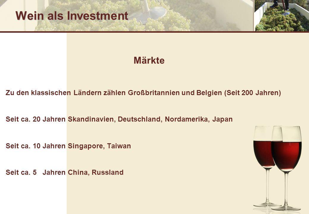 Wein als Investment Märkte Zu den klassischen Ländern zählen Großbritannien und Belgien (Seit 200 Jahren) Seit ca. 20 Jahren Skandinavien, Deutschland