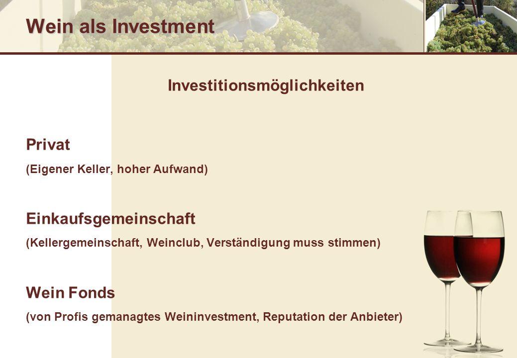 Wein als Investment Investitionsmöglichkeiten Privat (Eigener Keller, hoher Aufwand) Einkaufsgemeinschaft (Kellergemeinschaft, Weinclub, Verständigung