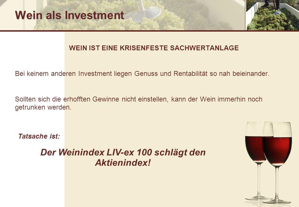 Wein als Investment WEIN IST EINE KRISENFESTE SACHWERTANLAGE Bei keinem anderen Investment liegen Genuss und Rentabilität so nah beieinander. Sollten