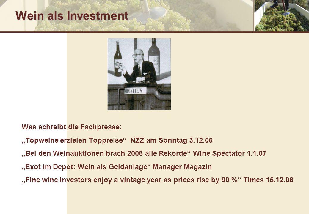 Wein als Investment Was schreibt die Fachpresse: Topweine erzielen Toppreise NZZ am Sonntag 3.12.06 Bei den Weinauktionen brach 2006 alle Rekorde Wine