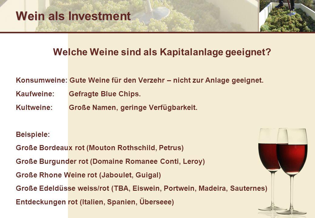 Wein als Investment Welche Weine sind als Kapitalanlage geeignet? Konsumweine: Gute Weine für den Verzehr – nicht zur Anlage geeignet. Kaufweine: Gefr