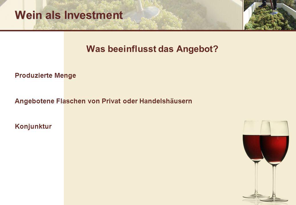Wein als Investment Was beeinflusst das Angebot? Produzierte Menge Angebotene Flaschen von Privat oder Handelshäusern Konjunktur