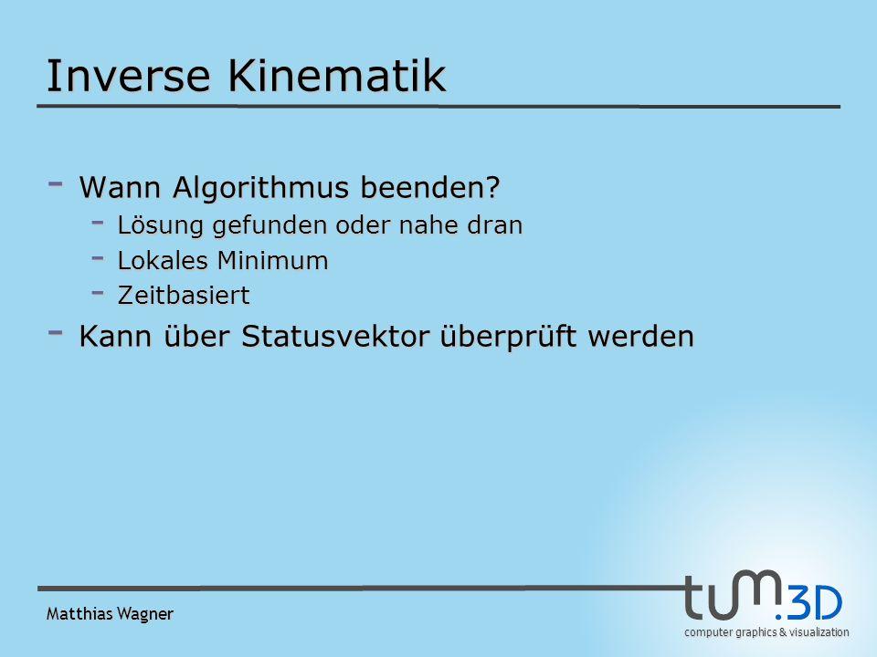 computer graphics & visualization Matthias Wagner Inverse Kinematik - Wann Algorithmus beenden.