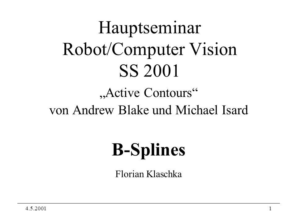 4.5.20011 Hauptseminar Robot/Computer Vision SS 2001 Active Contours von Andrew Blake und Michael Isard B-Splines Florian Klaschka