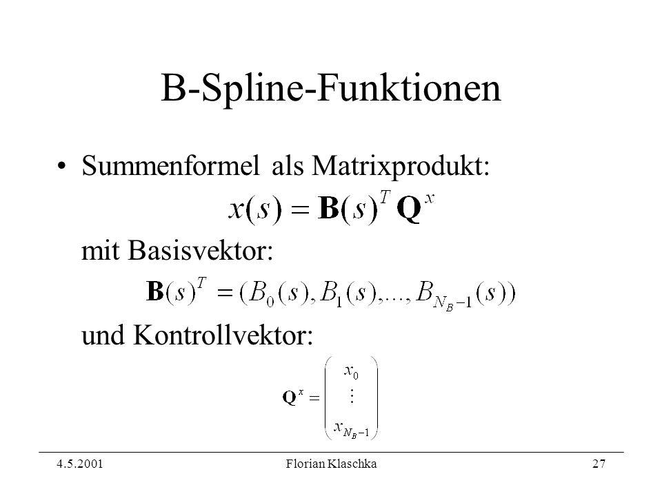 4.5.2001Florian Klaschka27 B-Spline-Funktionen Summenformel als Matrixprodukt: mit Basisvektor: und Kontrollvektor: