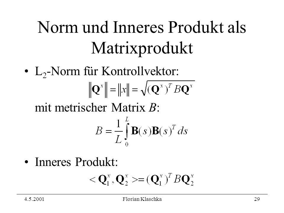 4.5.2001Florian Klaschka29 Norm und Inneres Produkt als Matrixprodukt L 2 -Norm für Kontrollvektor: mit metrischer Matrix B: Inneres Produkt:
