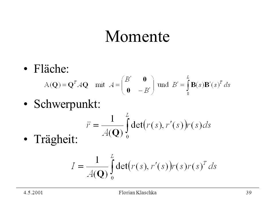 4.5.2001Florian Klaschka39 Momente Fläche: Schwerpunkt: Trägheit: