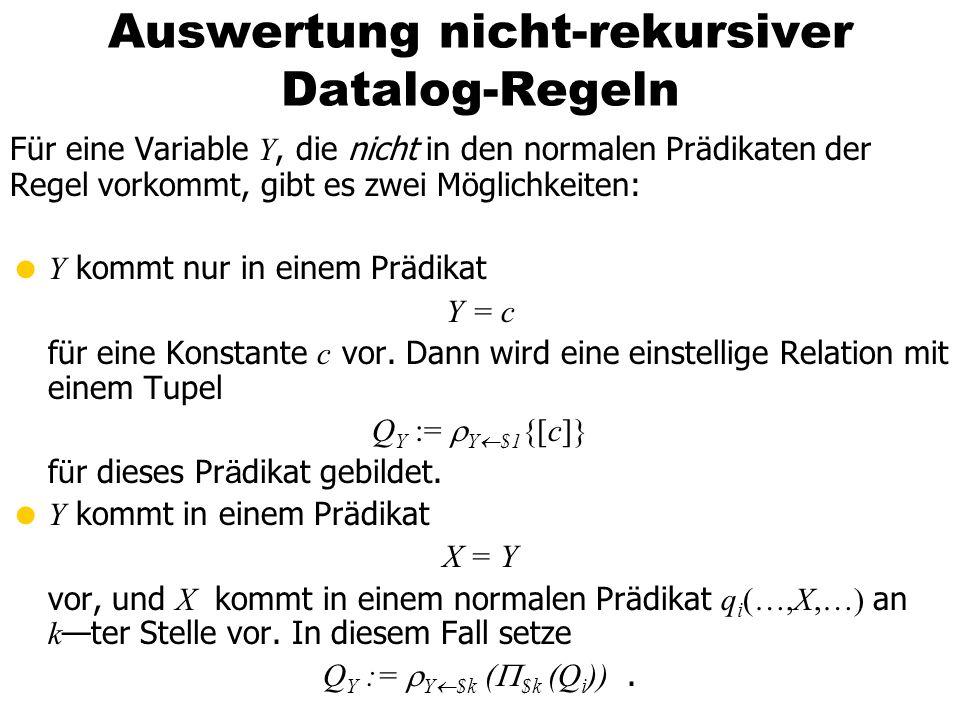 Auswertung nicht-rekursiver Datalog-Regeln Für eine Variable Y, die nicht in den normalen Prädikaten der Regel vorkommt, gibt es zwei Möglichkeiten: Y
