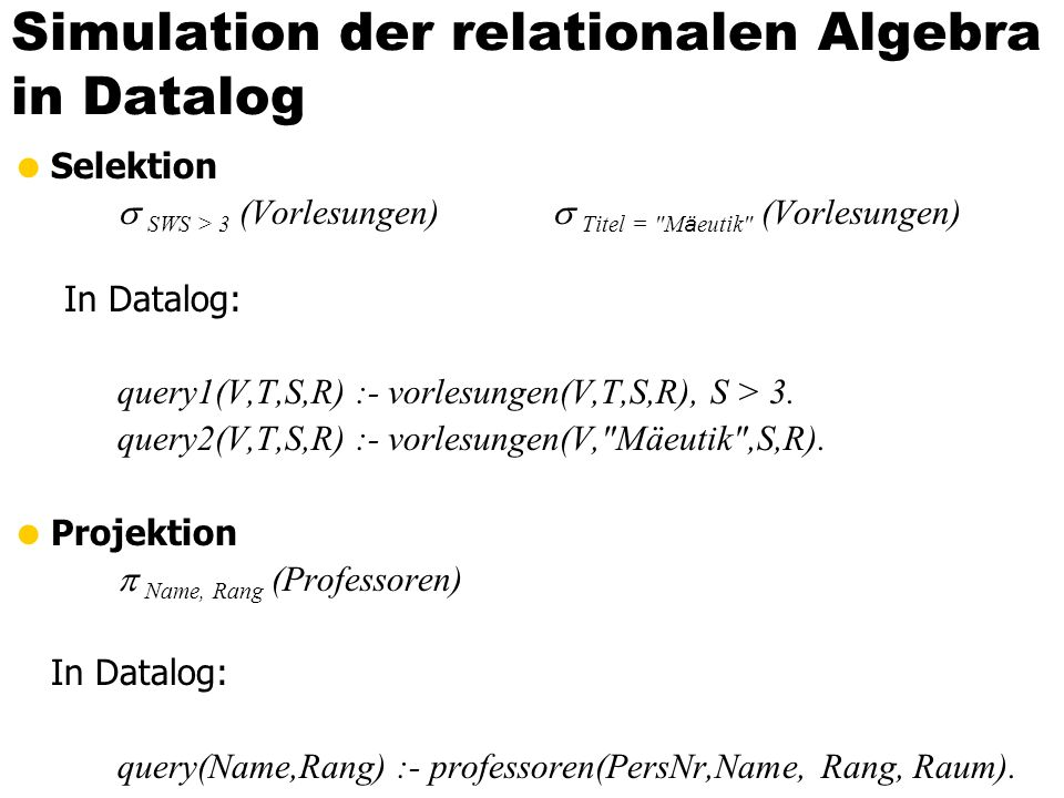 Simulation der relationalen Algebra in Datalog Selektion SWS > 3 (Vorlesungen) Titel =