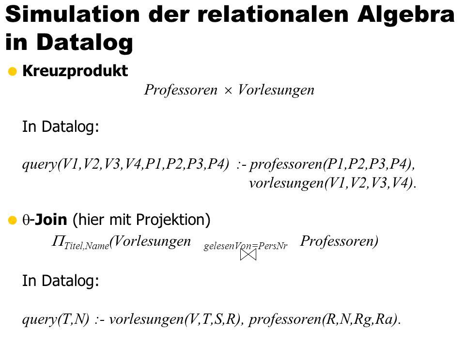 Simulation der relationalen Algebra in Datalog Kreuzprodukt Professoren Vorlesungen In Datalog: query(V1,V2,V3,V4,P1,P2,P3,P4) :- professoren(P1,P2,P3