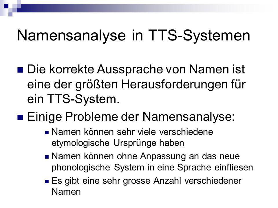 Namensanalyse in TTS-Systemen Die korrekte Aussprache von Namen ist eine der größten Herausforderungen für ein TTS-System.