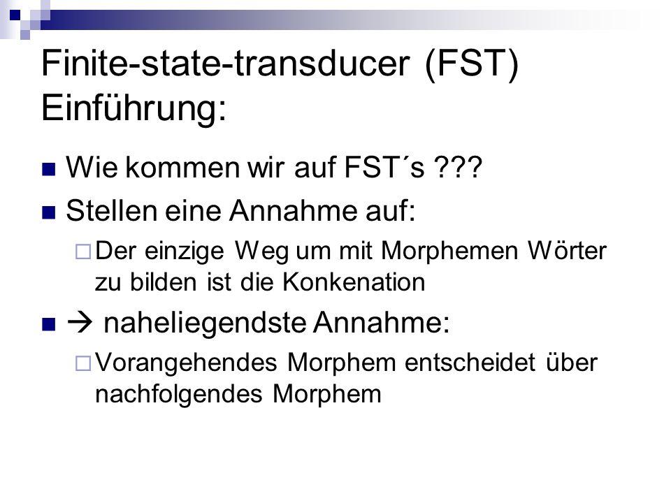 Finite-state-transducer (FST) Einführung: Wie kommen wir auf FST´s ??.