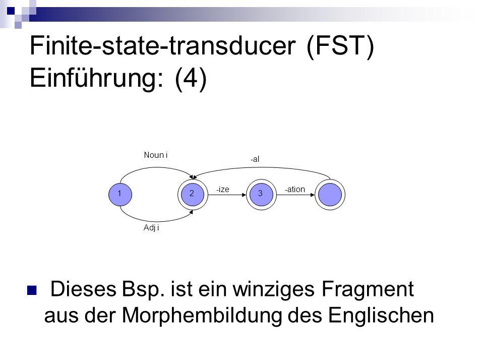 Mehrere FST´s (3) Nun kann man auf dem 1.Band des 1.FST uşnataraanaam laufen lassen Auf dem 2.Band des 1.FST erhält man dann uşņataraaņaam Den String vom 2.Band des 1.FST lässt man jetzt auf dem 1.Band des 2.FST laufen Und auf dem 2.Band des 2.FST hat man jetzt uşņatalaaņaam
