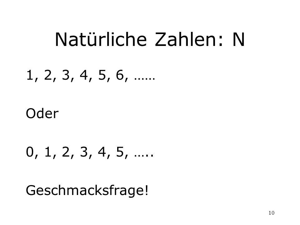 10 Natürliche Zahlen: N 1, 2, 3, 4, 5, 6, …… Oder 0, 1, 2, 3, 4, 5, ….. Geschmacksfrage!