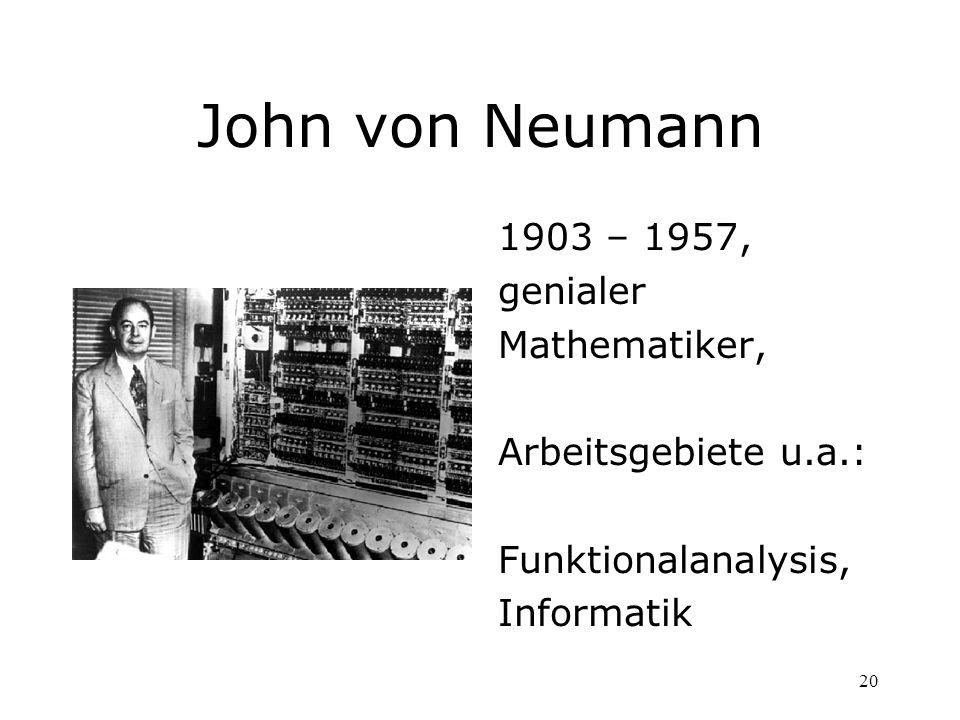 20 John von Neumann 1903 – 1957, genialer Mathematiker, Arbeitsgebiete u.a.: Funktionalanalysis, Informatik