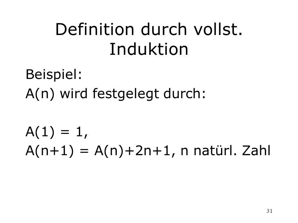31 Definition durch vollst. Induktion Beispiel: A(n) wird festgelegt durch: A(1) = 1, A(n+1) = A(n)+2n+1, n natürl. Zahl