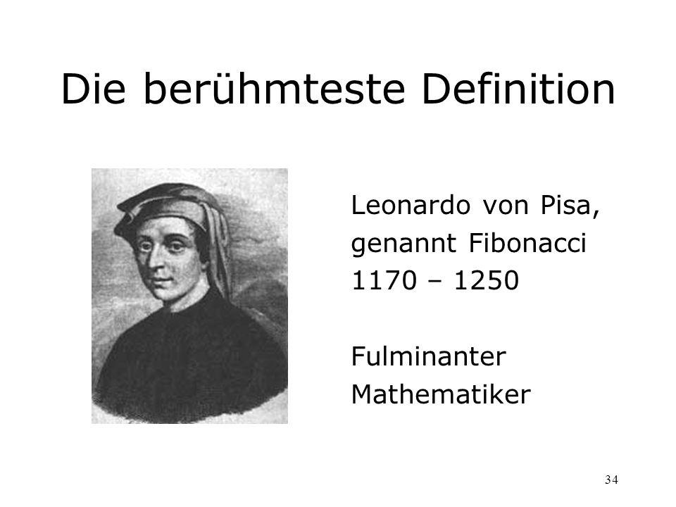 34 Die berühmteste Definition Leonardo von Pisa, genannt Fibonacci 1170 – 1250 Fulminanter Mathematiker