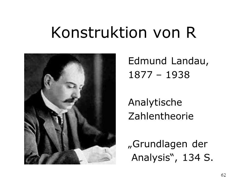 62 Konstruktion von R Edmund Landau, 1877 – 1938 Analytische Zahlentheorie Grundlagen der Analysis, 134 S.