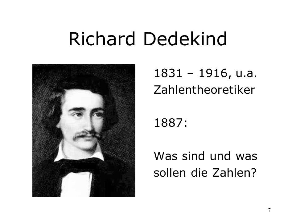 7 Richard Dedekind 1831 – 1916, u.a. Zahlentheoretiker 1887: Was sind und was sollen die Zahlen?