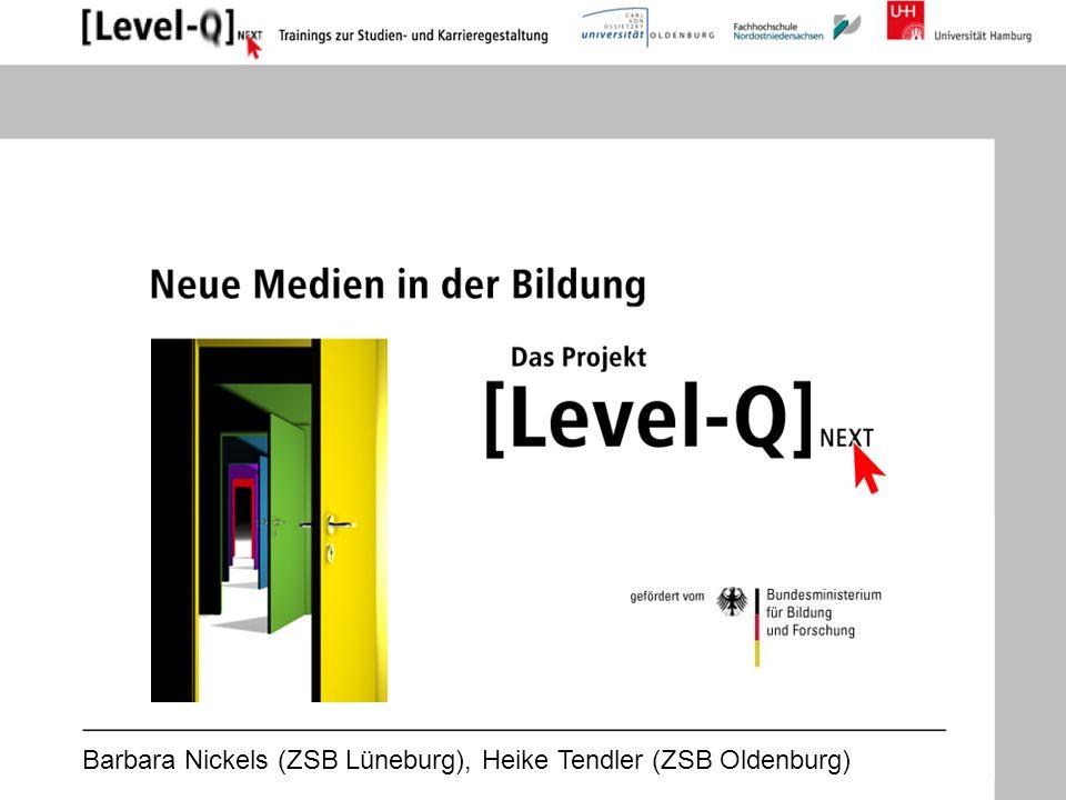 Barbara Nickels (ZSB Lüneburg), Heike Tendler (ZSB Oldenburg) Kostproben aus Modul 1 und 2 http://www.level-q.de