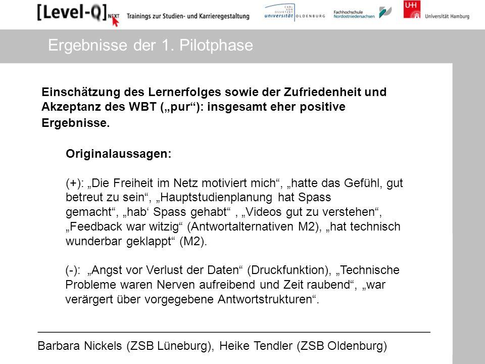 Barbara Nickels (ZSB Lüneburg), Heike Tendler (ZSB Oldenburg) Ergebnisse der 1. Pilotphase Einschätzung des Lernerfolges sowie der Zufriedenheit und A