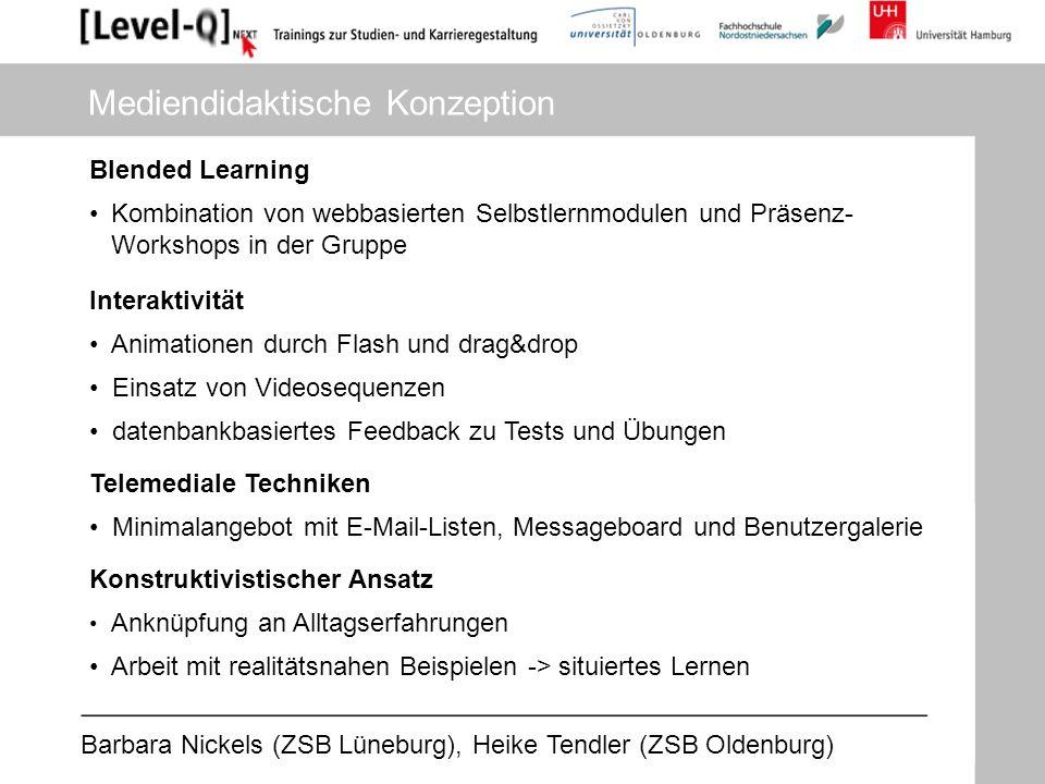Barbara Nickels (ZSB Lüneburg), Heike Tendler (ZSB Oldenburg) Mediendidaktische Konzeption Blended Learning Konstruktivistischer Ansatz Anknüpfung an