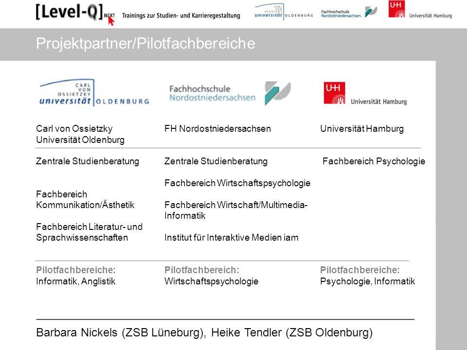 Barbara Nickels (ZSB Lüneburg), Heike Tendler (ZSB Oldenburg) Projektpartner/Pilotfachbereiche Carl von Ossietzky Universität Oldenburg Zentrale Studi