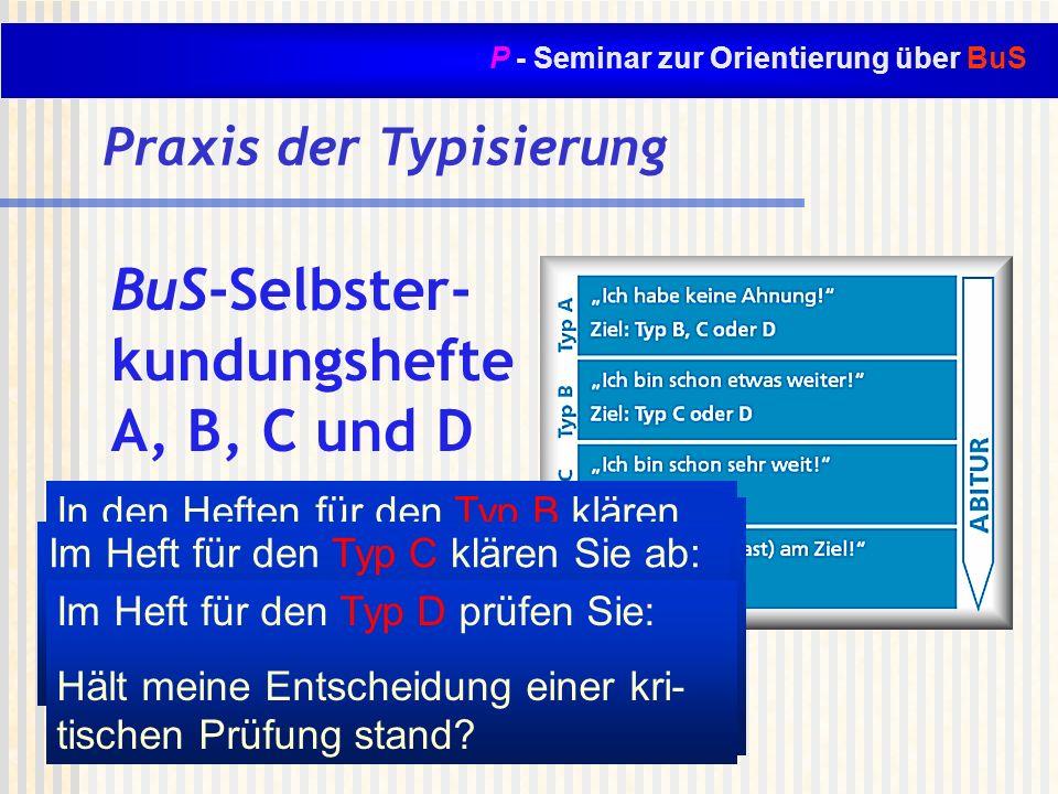 P - Seminar zur Orientierung über BuS Praxis der Typisierung BuS-Selbster- kundungshefte A, B, C und D A B C D In den Heften für den Typ A haben Sie n