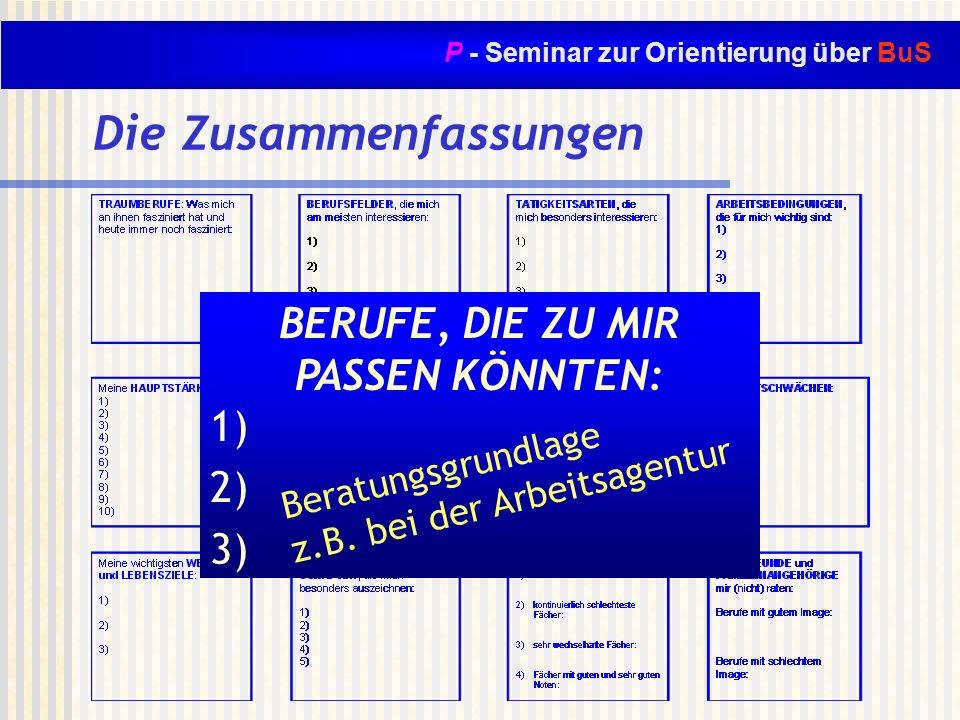 P - Seminar zur Orientierung über BuS BERUFE, DIE ZU MIR PASSEN KÖNNTEN: 1) 2) 3) Die Zusammenfassungen Beratungsgrundlage z.B. bei der Arbeitsagentur