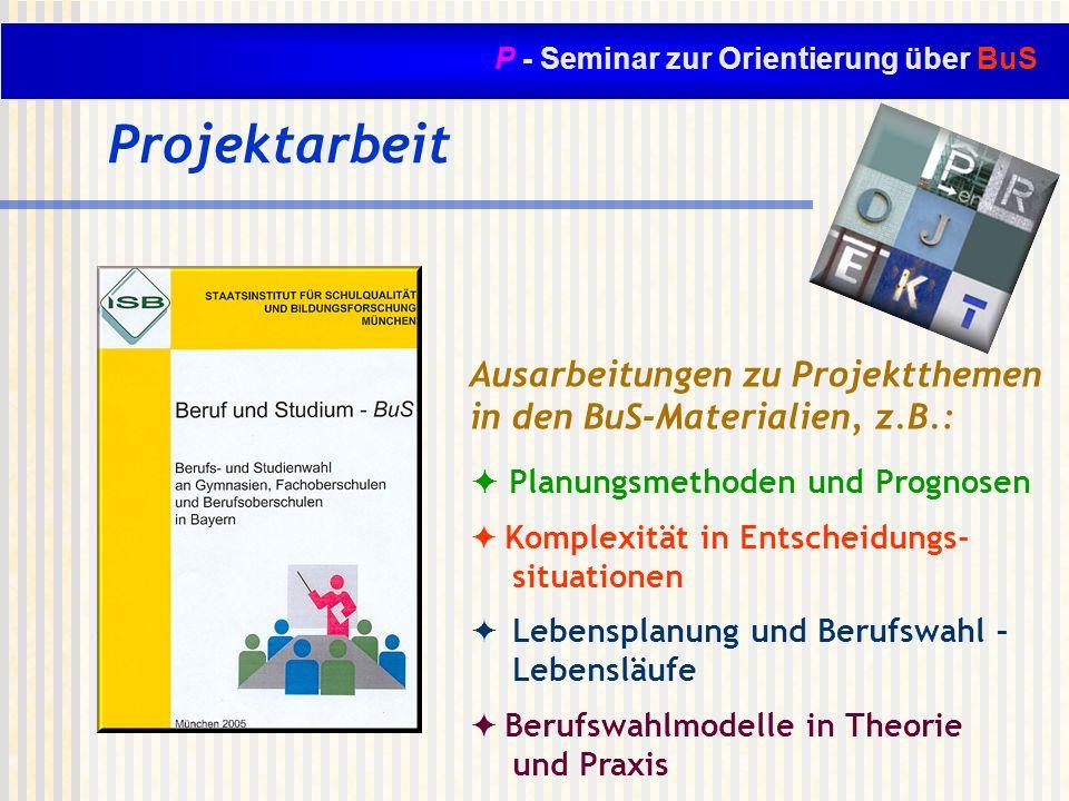 P - Seminar zur Orientierung über BuS Projektarbeit Ausarbeitungen zu Projektthemen in den BuS-Materialien, z.B.: Planungsmethoden und Prognosen Kompl