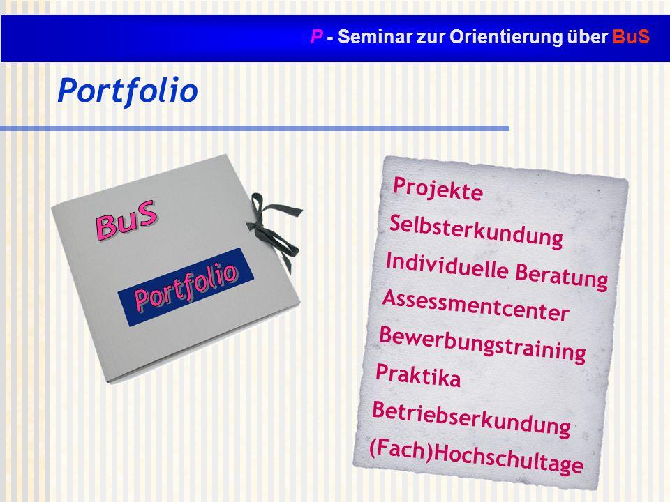 P - Seminar zur Orientierung über BuS Portfolio Projekte Selbsterkundung Individuelle Beratung Assessmentcenter Bewerbungstraining Praktika Betriebser