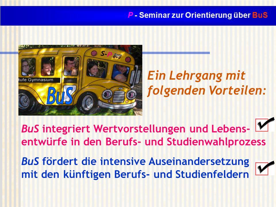 P - Seminar zur Orientierung über BuS Ein Lehrgang mit folgenden Vorteilen: BuS integriert Wertvorstellungen und Lebens- entwürfe in den Berufs- und S
