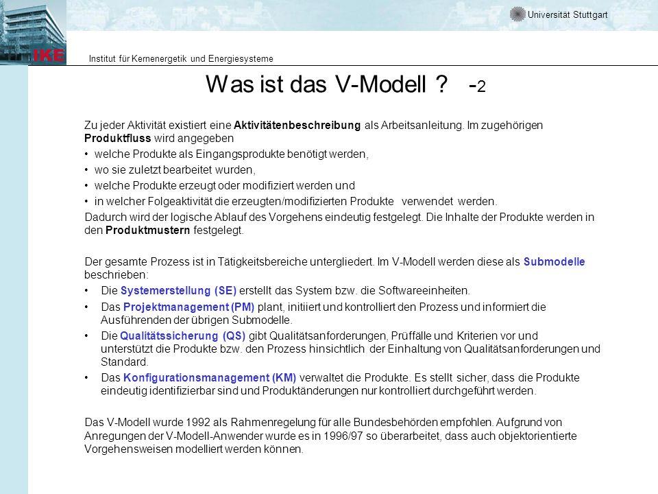Universität Stuttgart Institut für Kernenergetik und Energiesysteme Elemente des V-Modell 97 Submodelle sind charakterisiert durch Vorgehensweisen, Methoden und Werkzeuge.