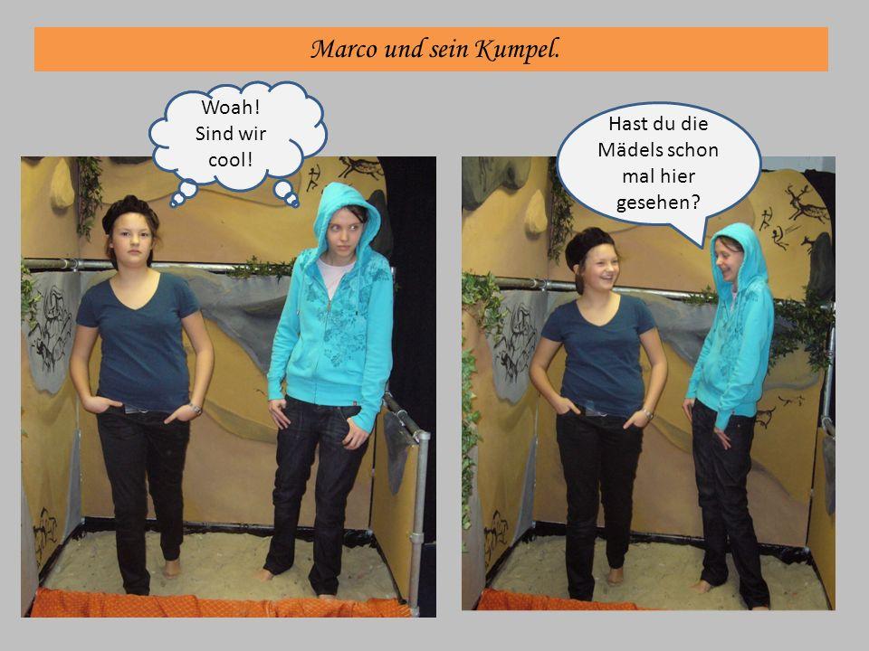 Marco und sein Kumpel. Woah! Sind wir cool! Hast du die Mädels schon mal hier gesehen?