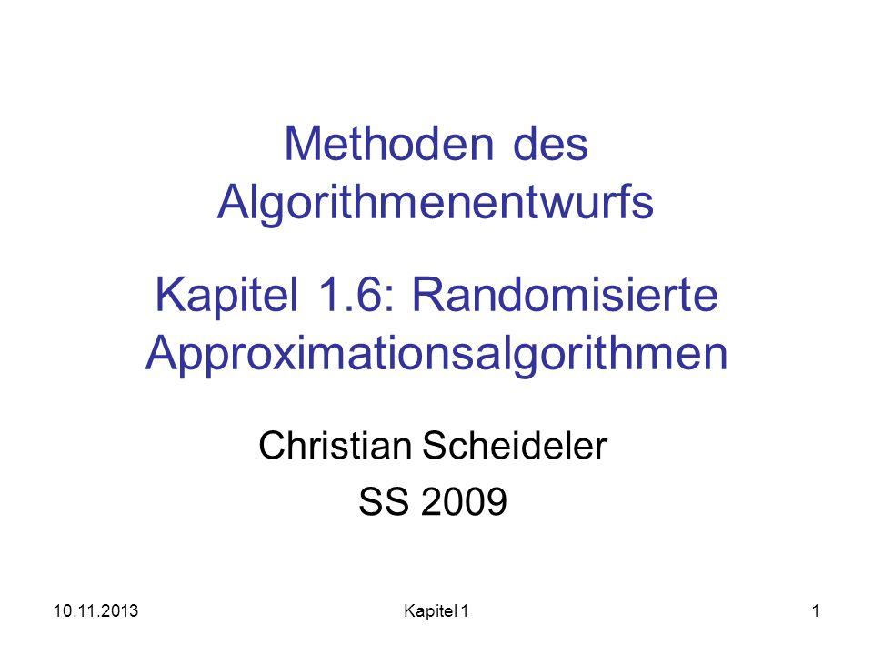 Semidefinite Optimierung Relaxiertes quadratisches Programm für MaxCUT: maximiere i<j a i,j (1-u i T u j )/2 gemäß u i IR n mit u i T u i = 1 für alle i Um dieses Programm in ein semidefinites Programm umzuwandeln, führen wir n 2 Variablen y i,j ein mit y i,j :=u i T u j.