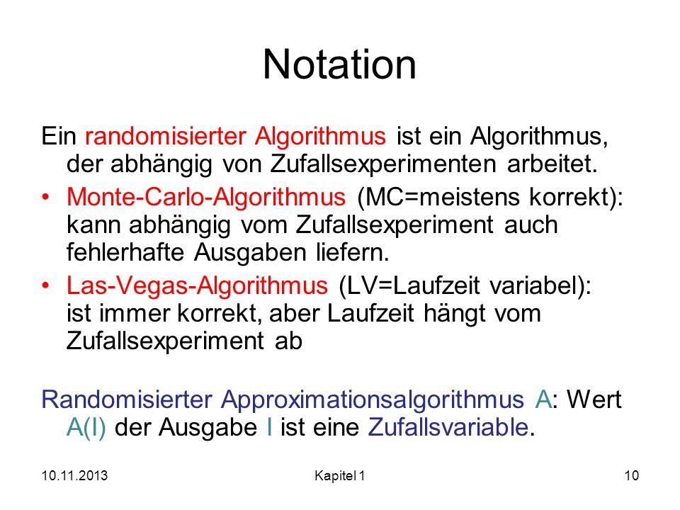 Notation Ein randomisierter Algorithmus ist ein Algorithmus, der abhängig von Zufallsexperimenten arbeitet. Monte-Carlo-Algorithmus (MC=meistens korre