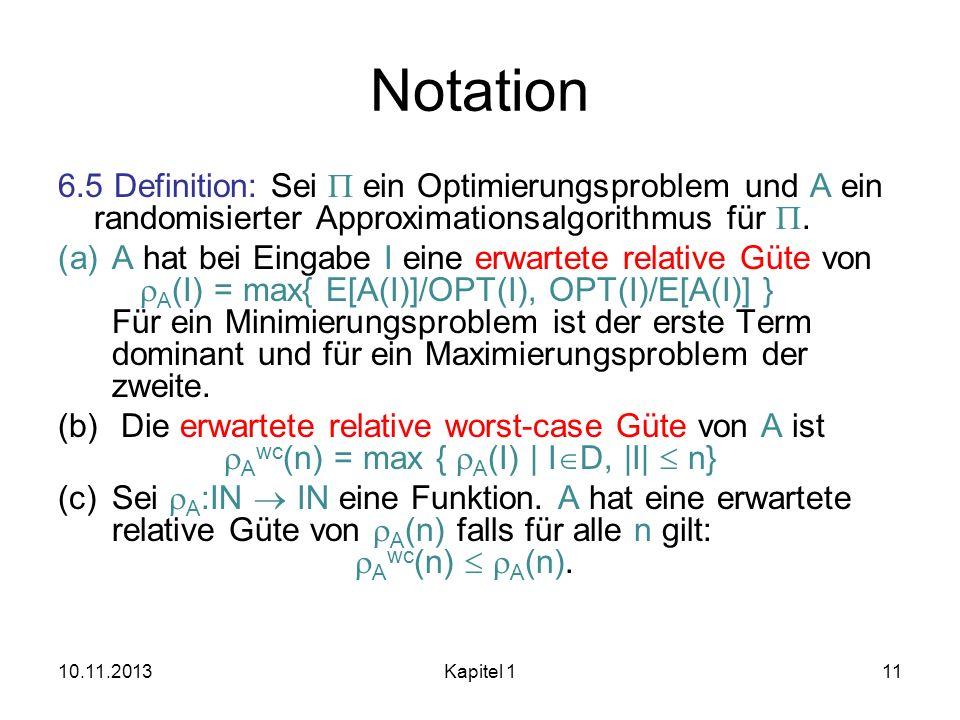 Notation 6.5 Definition: Sei ein Optimierungsproblem und A ein randomisierter Approximationsalgorithmus für. (a)A hat bei Eingabe I eine erwartete rel