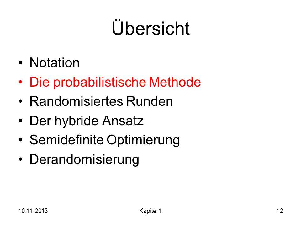 Übersicht Notation Die probabilistische Methode Randomisiertes Runden Der hybride Ansatz Semidefinite Optimierung Derandomisierung 10.11.2013Kapitel 1