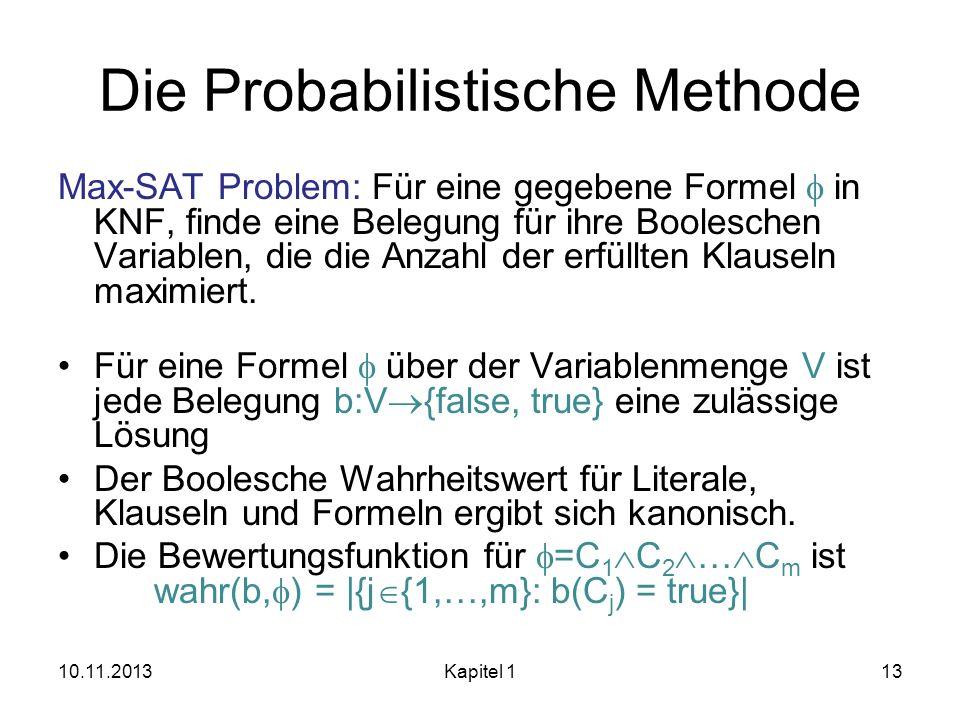 Die Probabilistische Methode Max-SAT Problem: Für eine gegebene Formel in KNF, finde eine Belegung für ihre Booleschen Variablen, die die Anzahl der e