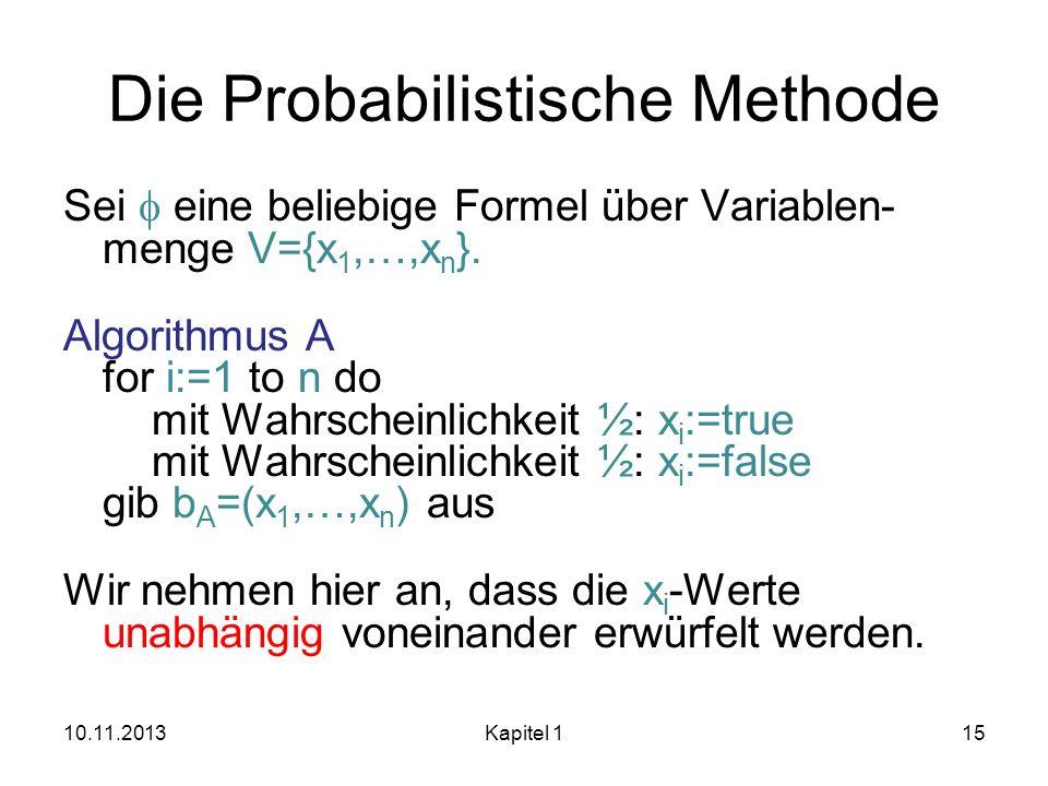 Die Probabilistische Methode Sei eine beliebige Formel über Variablen- menge V={x 1,…,x n }. Algorithmus A for i:=1 to n do mit Wahrscheinlichkeit ½: