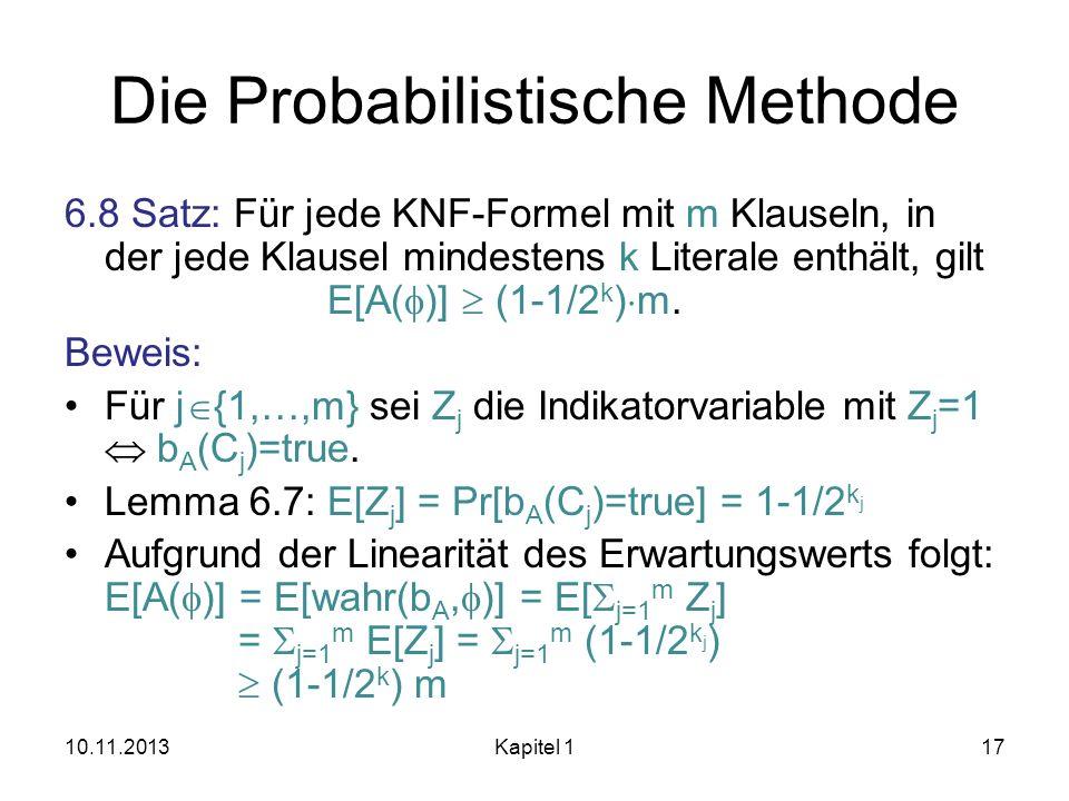 Die Probabilistische Methode 6.8 Satz: Für jede KNF-Formel mit m Klauseln, in der jede Klausel mindestens k Literale enthält, gilt E[A( )] (1-1/2 k )