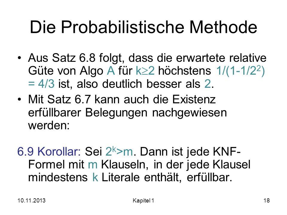 Die Probabilistische Methode Aus Satz 6.8 folgt, dass die erwartete relative Güte von Algo A für k 2 höchstens 1/(1-1/2 2 ) = 4/3 ist, also deutlich b