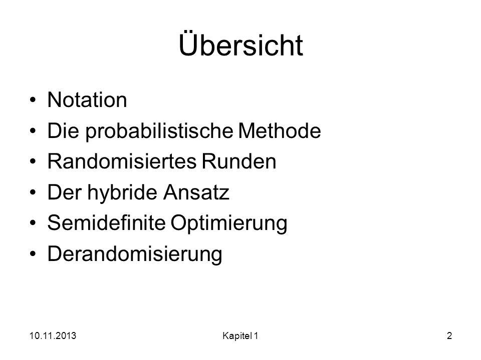 Übersicht Notation Die probabilistische Methode Randomisiertes Runden Der hybride Ansatz Semidefinite Optimierung Derandomisierung 10.11.2013Kapitel 143