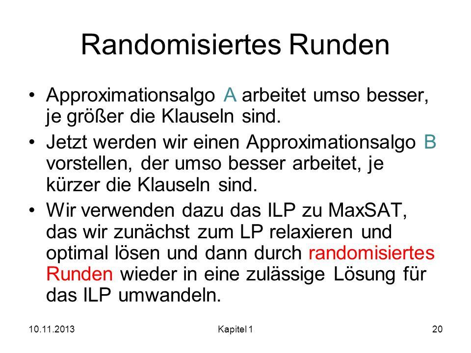Randomisiertes Runden Approximationsalgo A arbeitet umso besser, je größer die Klauseln sind. Jetzt werden wir einen Approximationsalgo B vorstellen,